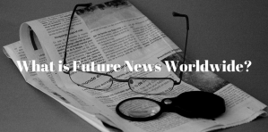 Future News Worldwide Conference - What is Future News Worldwide?, 5-6 July 2018, UK