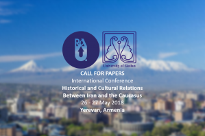 Conf/CfP - Historical and Cultural Relations Between Iran and the Caucasus, 26 - 27 May 2018, Armenia
