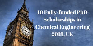 10 Fully-funded PhD Scholarships in Chemical Engineering 2018, UK