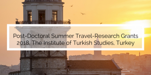 Post-Doctoral Summer Travel-Research Grants 2018, The Institute of Turkish Studies, Turkey