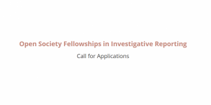Open Society Fellowships in Investigative Reporting