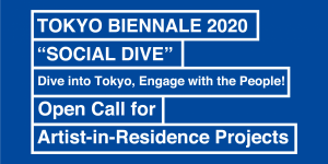 Tokyo Biennale – Open Call for 2020 'Social Dive' Project