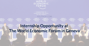 Internship Opportunity at The World Economic Forum in Geneva