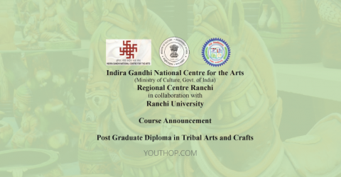 2019 Post Graduate Diploma in Tribal Arts & Crafts at Indira Gandhi National Center for the Arts