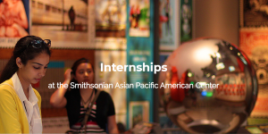 Internships at the Smithsonian Asian Pacific American Center