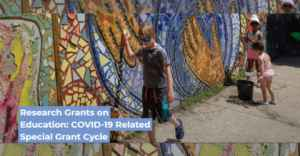 Research Grants on Education: COVID-19 Related Special Grant Cycle